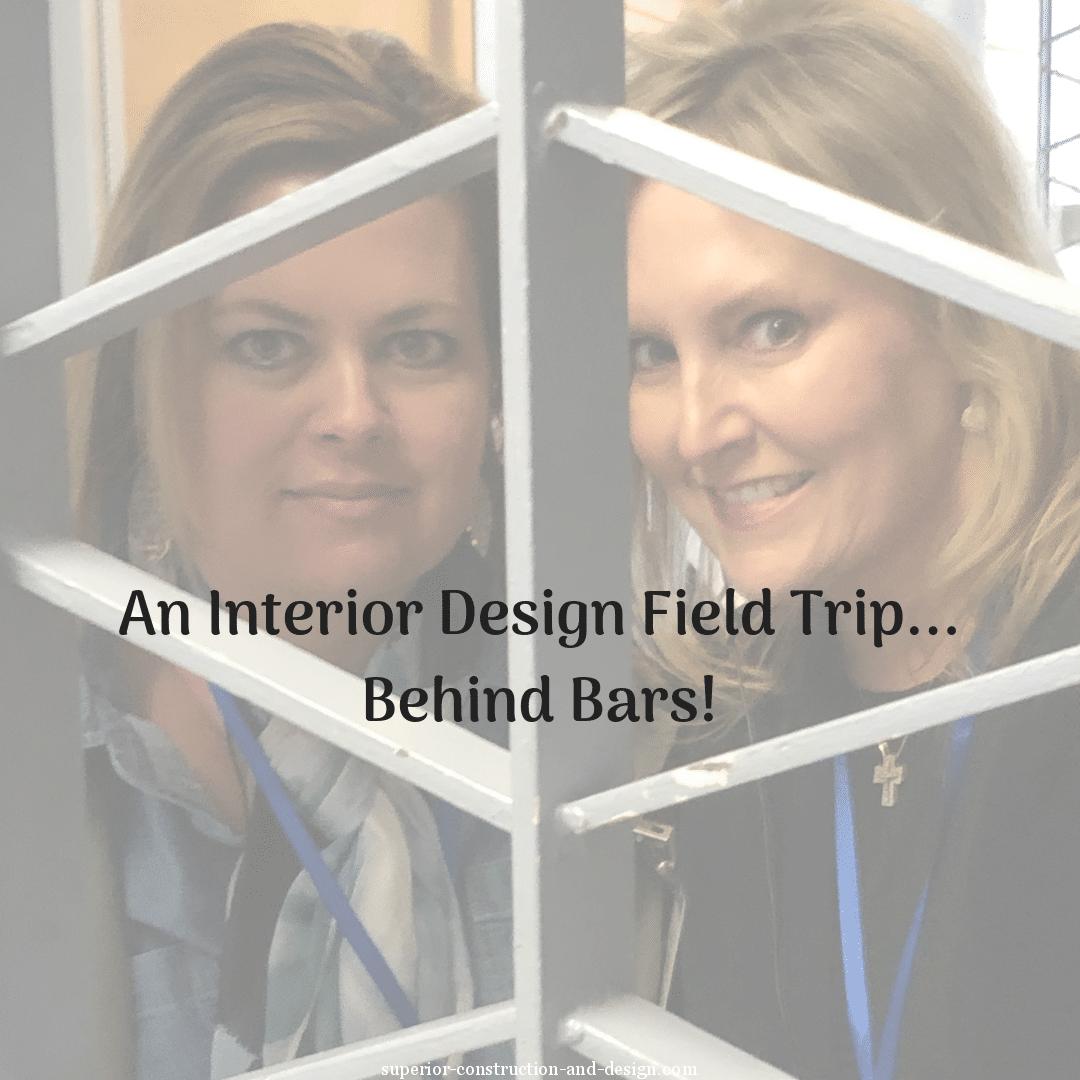 An Interior Design Field Trip… Behind Bars!