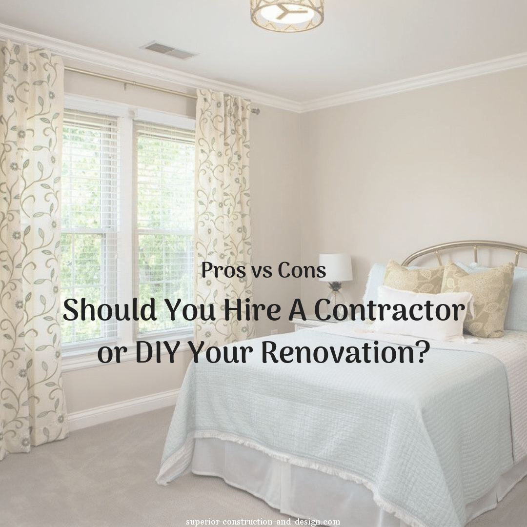 Pros vs Cons: Should You Hire A Contractor or DIY Your Renovation?