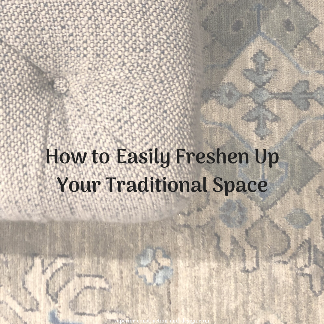 How to Easily Freshen Up Your Traditional Space