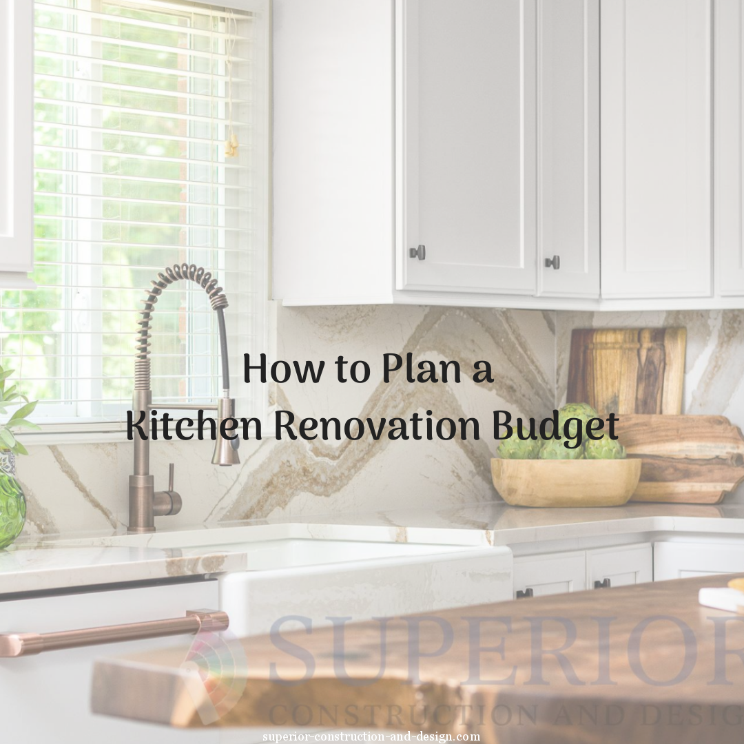 Superior Construction & Design kitchen renovation budget planning guide cost breakdown